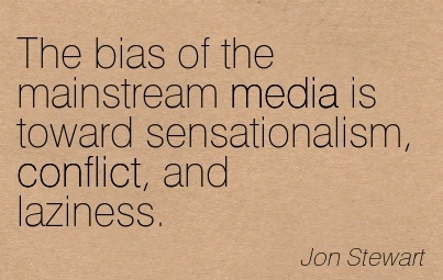 the-bias-of-the-mainstream-media-is-toward-sensationalism-conflict-and-laziness